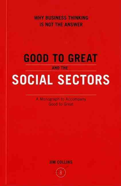Good to Great and the Social Sectors By Collins, James C.